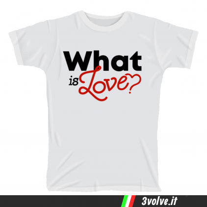 T-shirt What is love