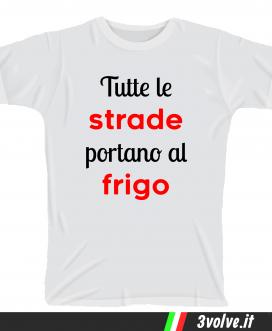 T-shirt_tuttee_le_strade_portano_al_frigo